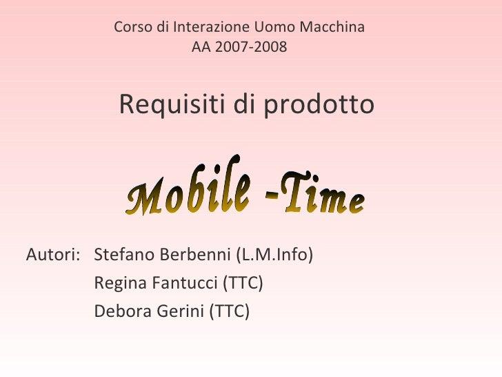 Requisiti di prodotto Autori:  Stefano Berbenni (L.M.Info)   Regina Fantucci (TTC)    Debora Gerini (TTC) Corso di Interaz...