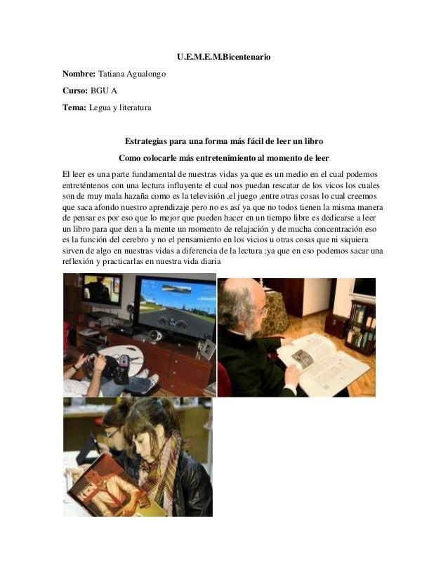 U.E.M.E.M.Bicentenario Nombre: Tatiana Agualongo Curso: BGU A Tema: Legua y literatura Estrategias para una forma más fáci...