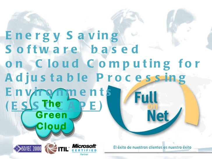 Energy Saving Software based on Cloud Computing for Adjustable Processing Environments ( ESSCCAPE ) The Green Cloud