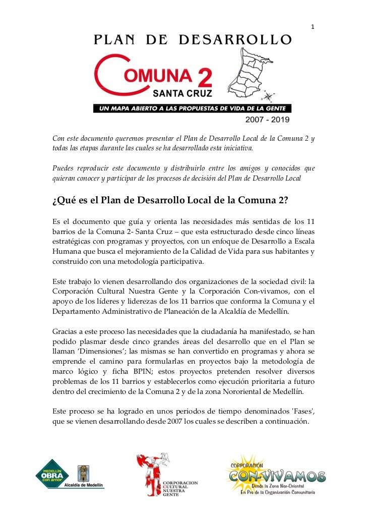1Con este documento queremos presentar el Plan de Desarrollo Local de la Comuna 2 ytodas las etapas durante las cuales se ...