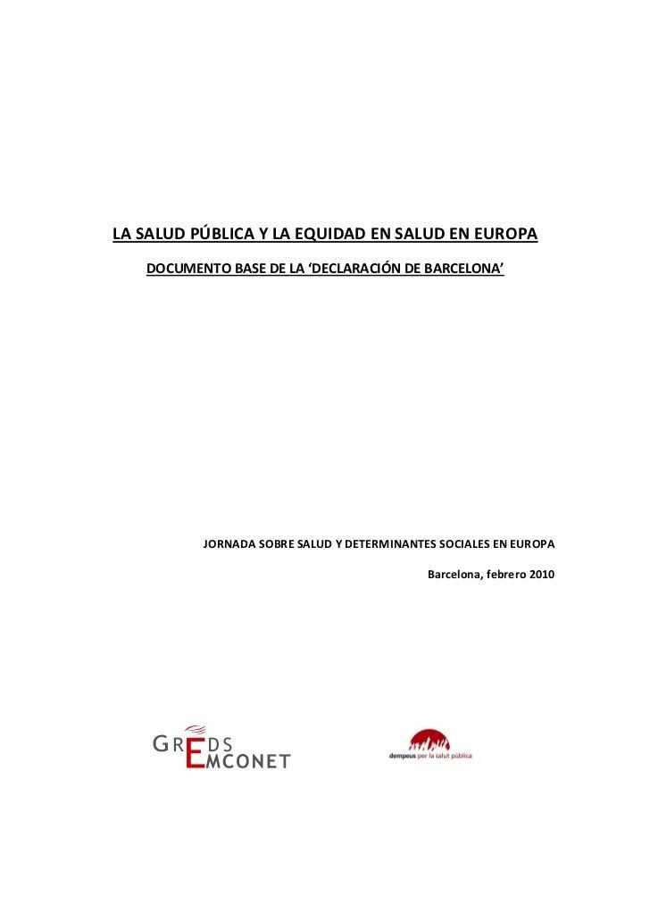 LA SALUD PÚBLICA Y LA EQUIDAD EN SALUD EN EUROPA    DOCUMENTO BASE DE LA 'DECLARACIÓN DE BARCELONA'               JORNADA ...