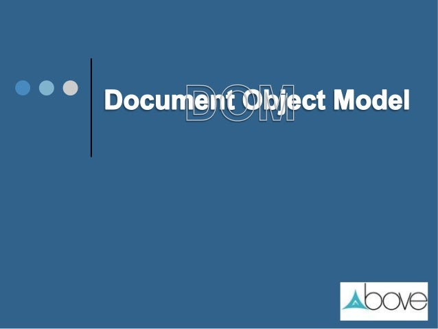 Agenda  Evaluation.  Benefits of DOM.  DOM Structure and implements.  XML With DOM.  HTML With DOM.  JavaScript with...