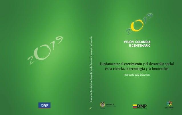 Fundamentar el crecimiento y el desarrollo social en la ciencia, la tecnología y la innovación                            ...