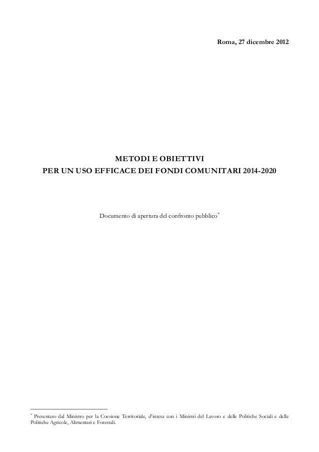 Roma, 27 dicembre 2012METODI E OBIETTIVIPER UN USO EFFICACE DEI FONDI COMUNITARI 2014-2020Documento di apertura del confro...