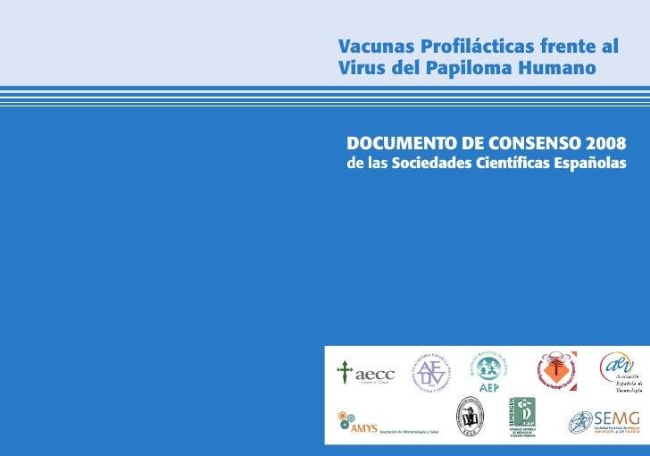 Vacunas Profilácticas frente al Virus del Papiloma Humano   DOCUMENTO DE CONSENSO 2008 de las Sociedades Científicas Españ...