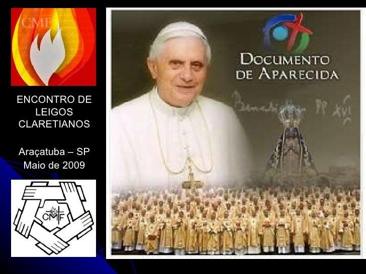 ENCONTRO DE LEIGOS CLARETIANOS Araçatuba – SP Maio de 2009