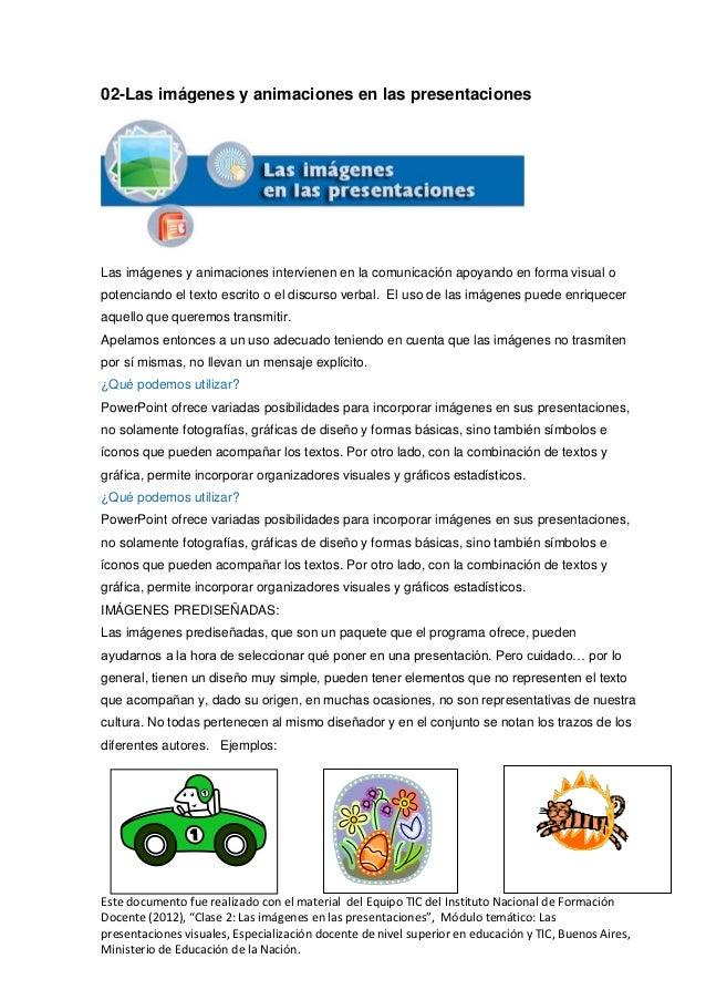02-Las imágenes y animaciones en las presentacionesLas imágenes y animaciones intervienen en la comunicación apoyando en f...