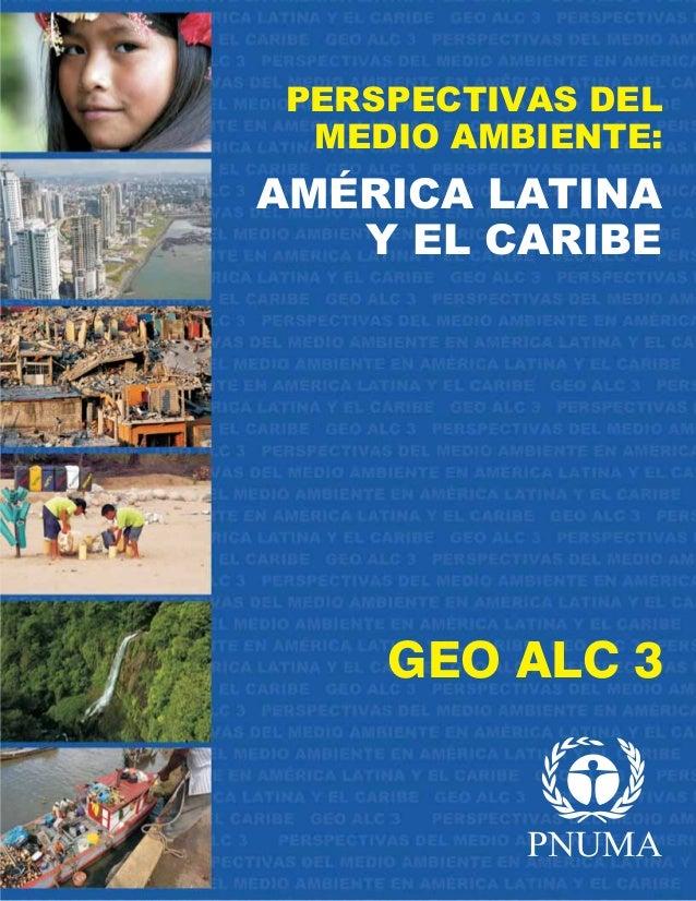 AMÉRICA LATINA Y EL CARIBE PERSPECTIVAS DEL MEDIO AMBIENTE: GEO ALC 3