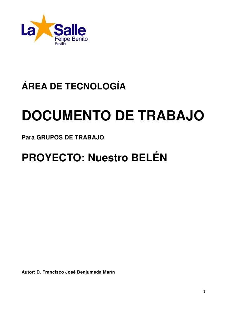ÁREA DE TECNOLOGÍA   DOCUMENTO DE TRABAJO Para GRUPOS DE TRABAJO   PROYECTO: Nuestro BELÉN     Autor: D. Francisco José Be...