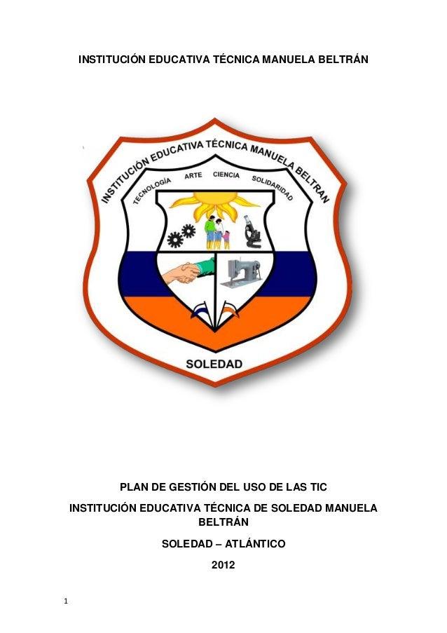 INSTITUCIÓN EDUCATIVA TÉCNICA MANUELA BELTRÁN           PLAN DE GESTIÓN DEL USO DE LAS TIC    INSTITUCIÓN EDUCATIVA TÉCNIC...