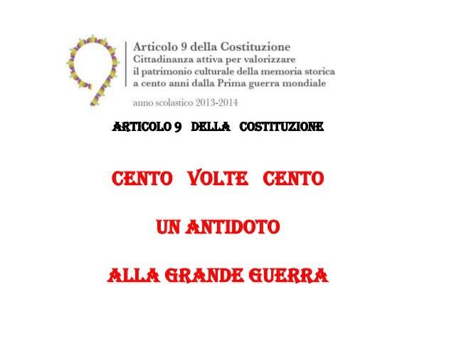 Articolo 9 della Costituzione CENTO VOLTE CENTO UN ANTIDOTO ALLA GRANDE GUERRA