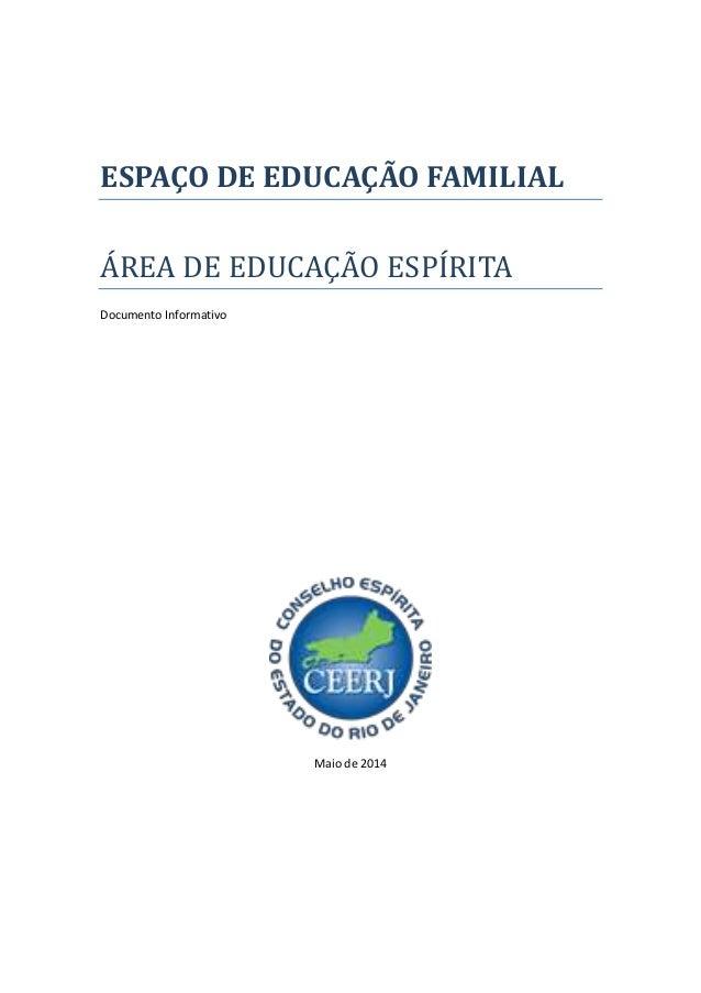 ESPAÇO DE EDUCAÇÃO FAMILIAL ÁREA DE EDUCAÇÃO ESPÍRITA Documento Informativo Maio de 2014