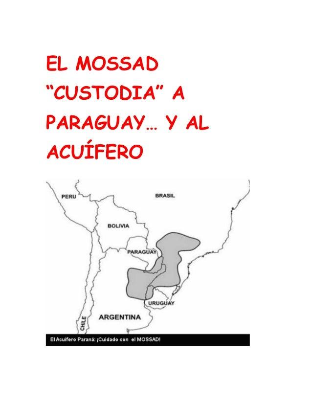 """EL MOSSAD""""CUSTODIA"""" APARAGUAY… Y ALACUÍFERO"""