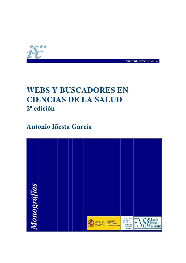 Madrid, abril de 2012WEBS Y BUSCADORES ENCIENCIAS DE LA SALUD2ª ediciónAntonio Iñesta García Monografías