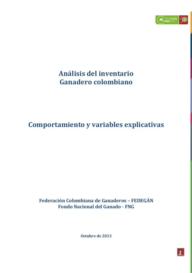 Análisis del inventario Ganadero colombiano  Comportamiento y variables explicativas  Federación Colombiana de Ganaderos –...
