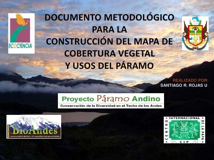 DOCUMENTO METODOLÓGICO PARA LA CONSTRUCCIÓN DEL MAPA DE COBERTURA VEGETAL Y USOS DEL PÁRAMO<br />REALIZADO POR:<br />SANTI...