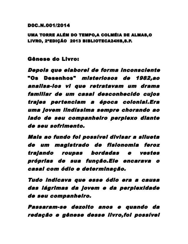 D0C.N.001/2014 UMA TORRE ALÉM DO TEMPO,A COLMÉIA DE ALMAS,O LIVRO, 2ªEDIÇÃO 2013 BIBLIOTECA24HS,S.P.  Gênese do Livro:  De...