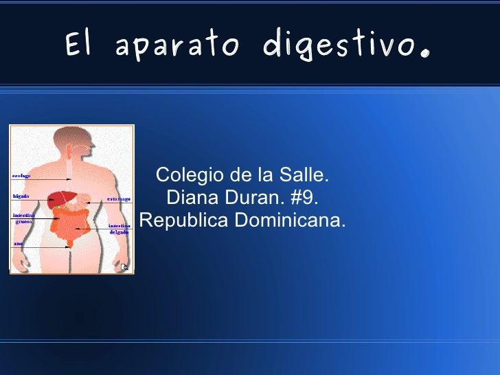 El aparato digestivo. Colegio de la Salle. Diana Duran. #9. Republica Dominicana.