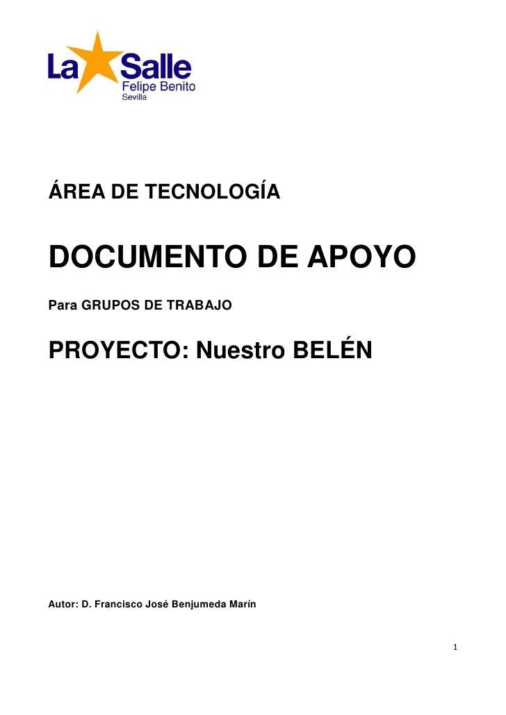 ÁREA DE TECNOLOGÍA   DOCUMENTO DE APOYO Para GRUPOS DE TRABAJO   PROYECTO: Nuestro BELÉN     Autor: D. Francisco José Benj...