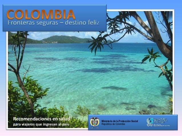 Ministerio de la Protección Social República de Colombia Recomendaciones en salud para viajeros que ingresan al país