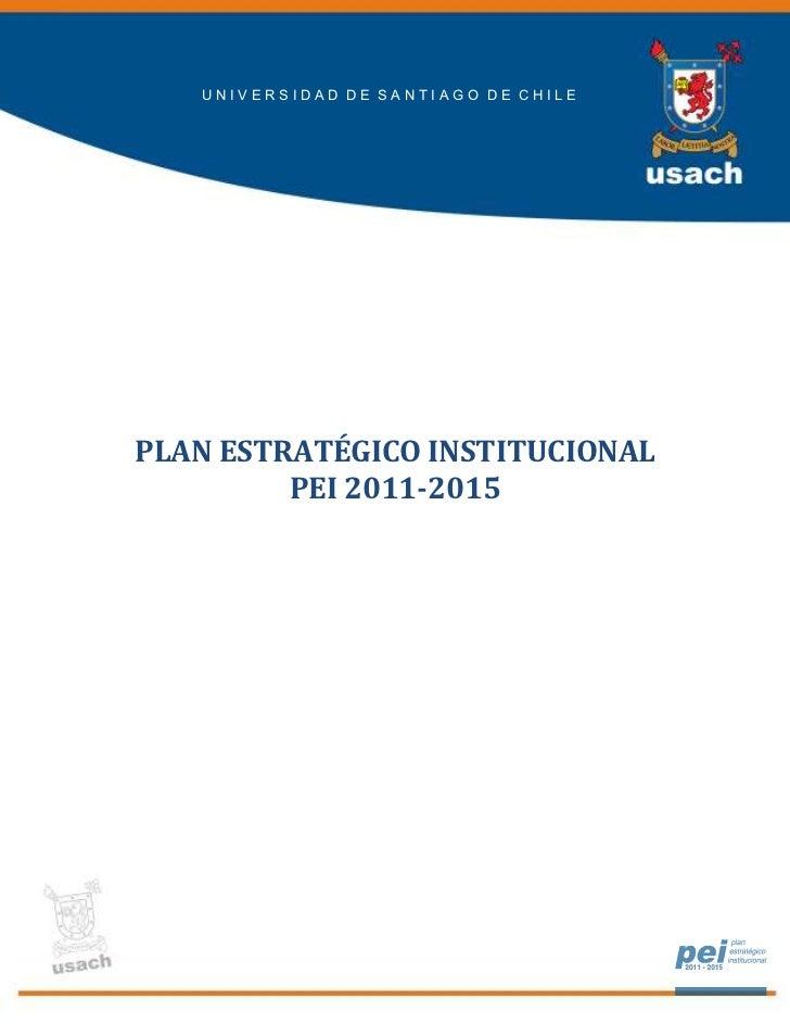 UNIVERSIDAD DE SANTIAGO DE CHILEPLAN ESTRATÉGICO INSTITUCIONAL         PEI 2011-2015