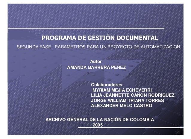 PROGRAMA DE GESTIÓN DOCUMENTALSEGUNDA FASE PARAMETROS PARA UN PROYECTO DE AUTOMATIZACION                          Autor   ...