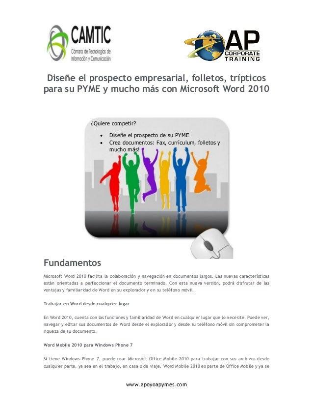 www.apoyoapymes.comDiseñe el prospecto empresarial, folletos, trípticospara su PYME y mucho más con Microsoft Word 2010Fun...