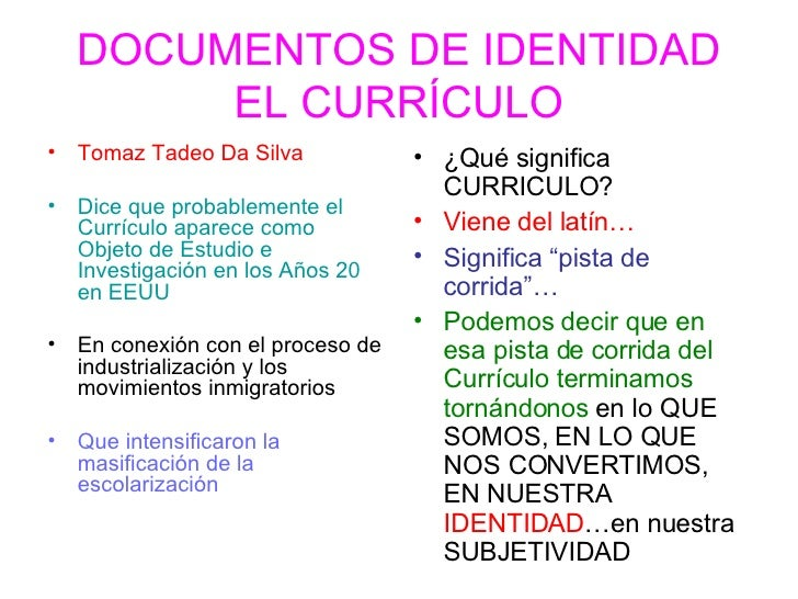 DOCUMENTOS DE IDENTIDAD EL CURRÍCULO <ul><li>Tomaz Tadeo Da Silva </li></ul><ul><li>Dice que probablemente el Currículo ap...