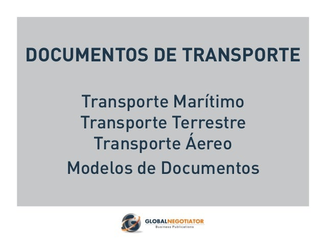 DOCUMENTOS DE TRANSPORTE Transporte Marítimo Transporte Terrestre Transporte Áereo Modelos de Documentos