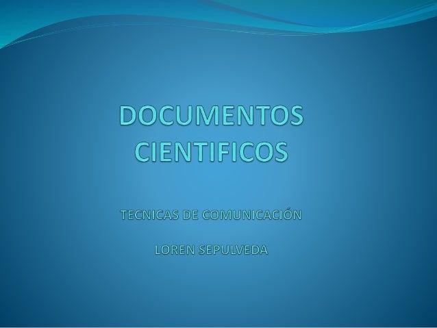 DOCUMENTOS TECNICOS Y CIENTIFICOS  LA INFORMACION QUE SE ENCUENTRA A DIARIO ES MUCHA YA GRACIAS A LOS DOCUMENTOS CIENTIFI...