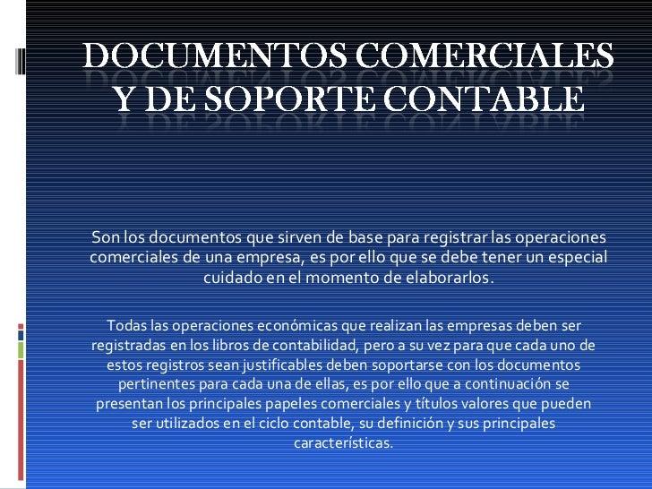 Son los documentos que sirven de base para registrar las operaciones comerciales de una empresa, es por ello que se debe t...