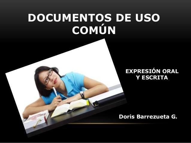 DOCUMENTOS DE USO COMÚN  EXPRESIÓN ORAL Y ESCRITA  Doris Barrezueta G.