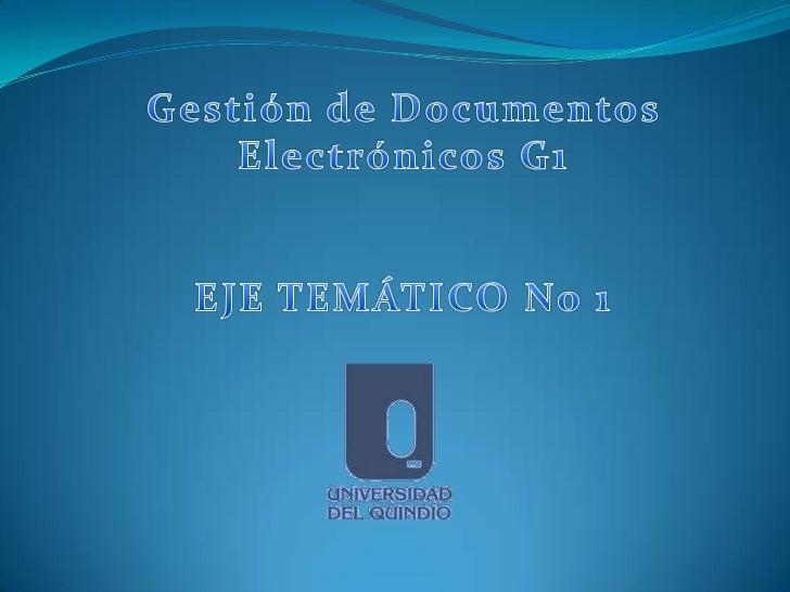 Gestión de Documentos Electrónicos G1 <br />EJE TEMÁTICO No 1<br />