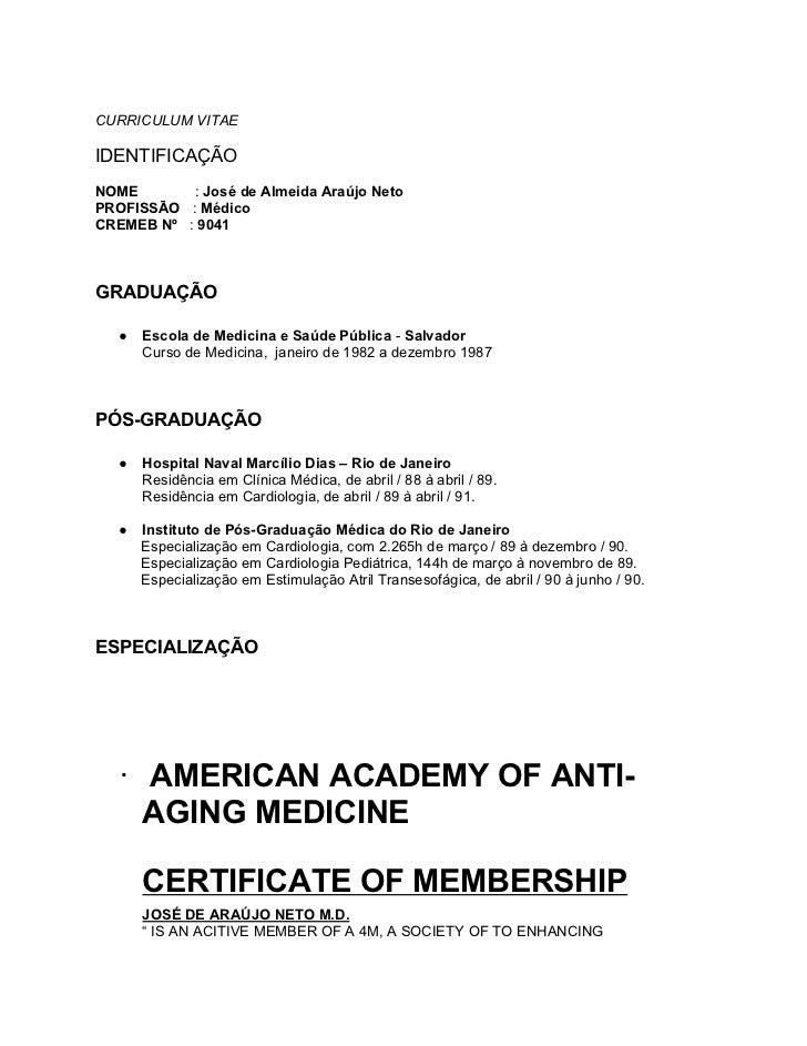 CURRICULUM VITAEIDENTIFICAÇÃONOME       : José de Almeida Araújo NetoPROFISSÃO : MédicoCREMEB Nº : 9041GRADUAÇÃO   ●   Esc...