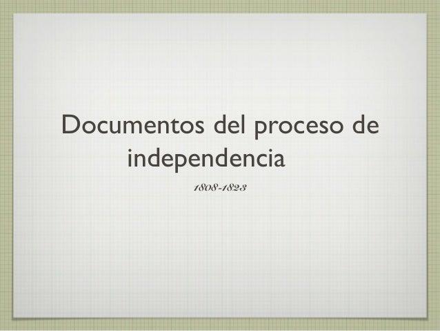 Documentos del proceso de independencia 1808-1823