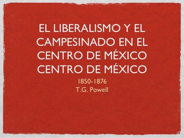 EL LIBERALISMO Y EL CAMPESINADO EN EL CENTRO DE MÉXICO CENTRO DE MÉXICO 1850-1876 T.G. Powell