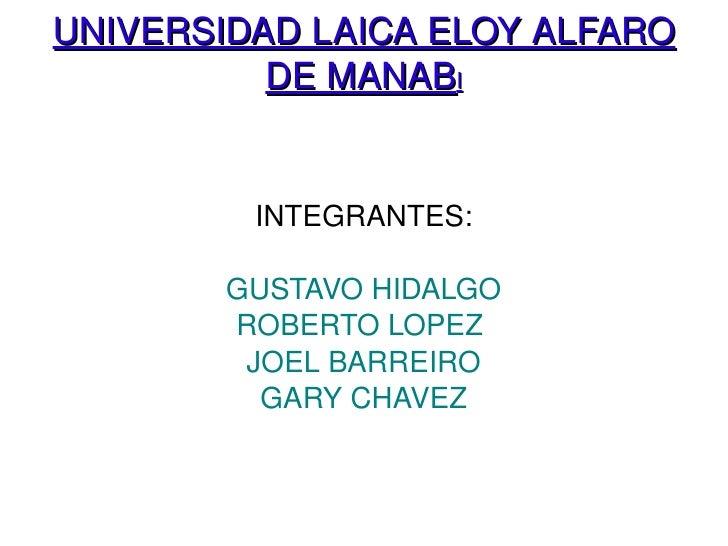 UNIVERSIDAD LAICA ELOY ALFARO DE MANAB I <ul><li>INTEGRANTES: