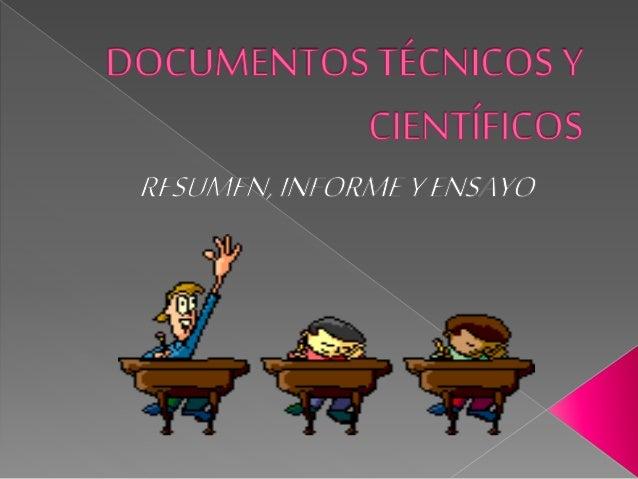 Documentos técnicos y científicos.... resumen, ensayo e informe.