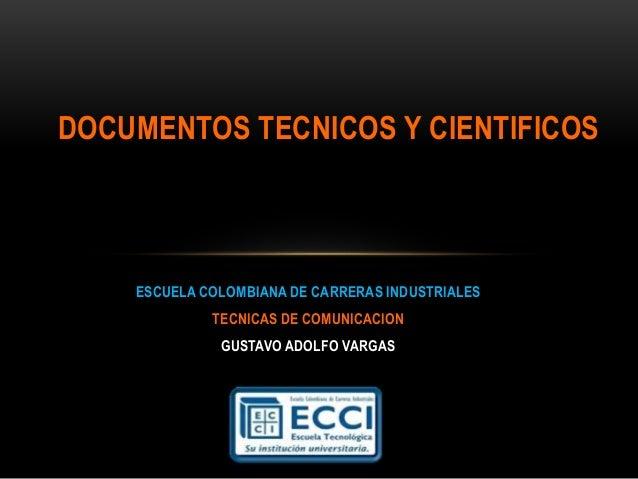 ESCUELA COLOMBIANA DE CARRERAS INDUSTRIALES TECNICAS DE COMUNICACION GUSTAVO ADOLFO VARGAS DOCUMENTOS TECNICOS Y CIENTIFIC...
