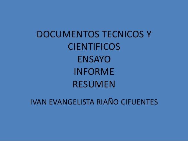 DOCUMENTOS TECNICOS Y CIENTIFICOS ENSAYO INFORME RESUMEN IVAN EVANGELISTA RIAÑO CIFUENTES