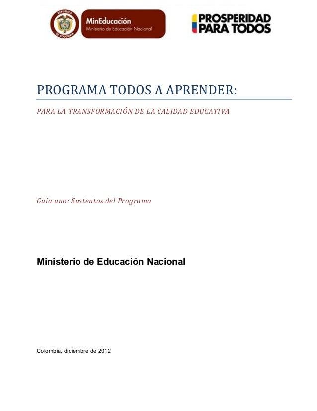PROGRAMA  TODOS  A  APRENDER:   PARA  LA  TRANSFORMACIÓN  DE  LA  CALIDAD  EDUCATIVA   Guía  uno:...