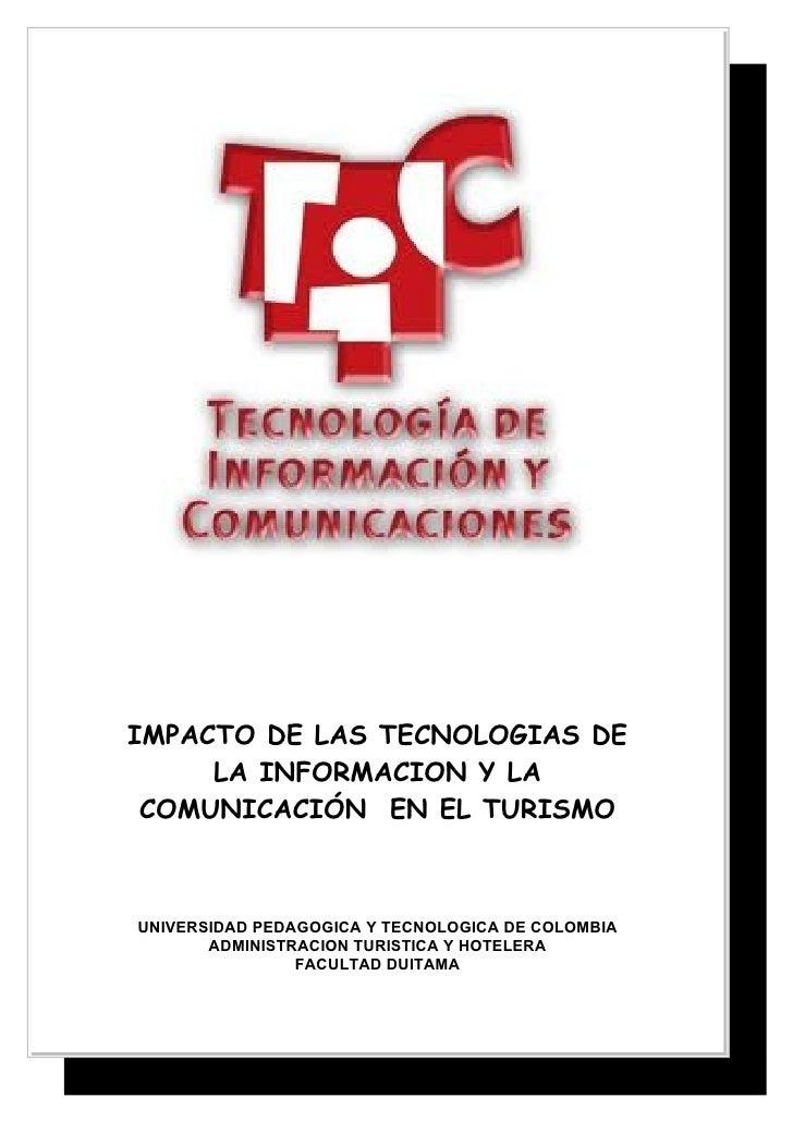 IMPACTO DE LAS TECNOLOGIAS DE      LA INFORMACION Y LA  COMUNICACIÓN EN EL TURISMO    UNIVERSIDAD PEDAGOGICA Y TECNOLOGICA...