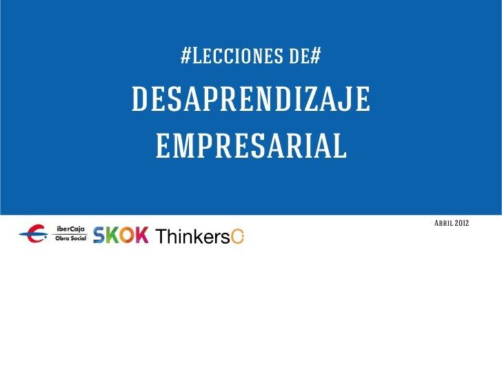 #Lecciones de#desaprendizaje empresarial                   Abril 2012