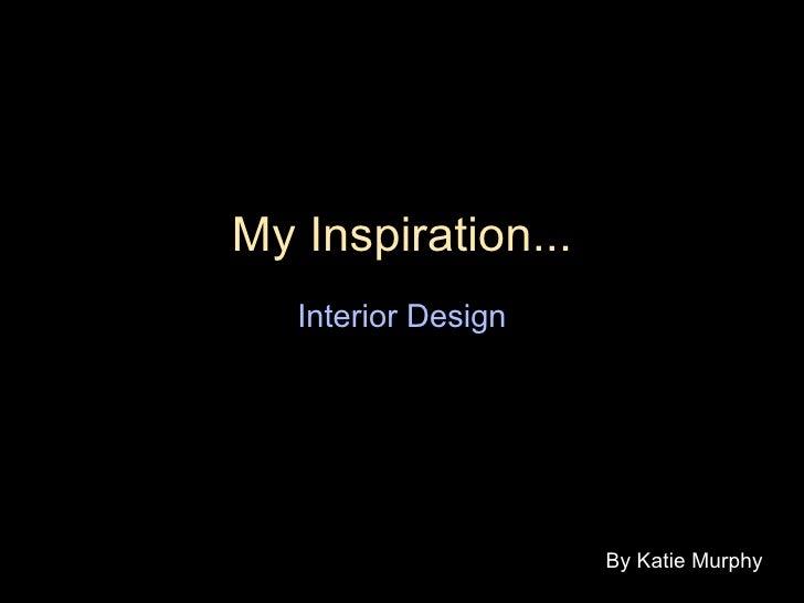 My Inspiration... Interior Design By Katie Murphy