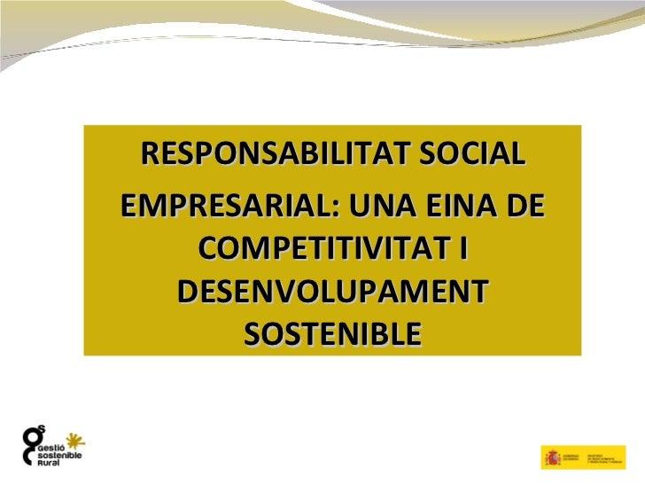 RESPONSABILITAT SOCIAL EMPRESARIAL: UNA EINA DE COMPETITIVITAT I DESENVOLUPAMENT SOSTENIBLE