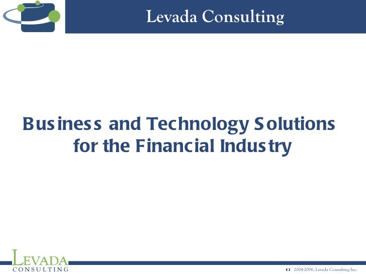 Business and Technology Solutions  for the Financial Industry Levada Consulting