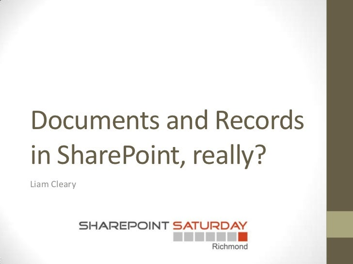 SharePoint Saturday Richmond - Documents and Records in SharePoint, Really