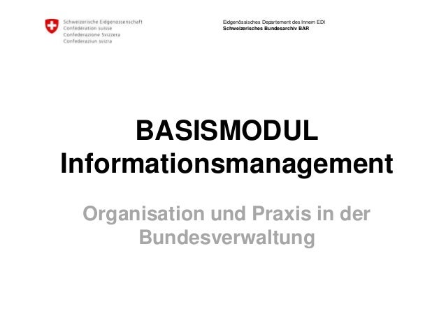 Eidgenössisches Departement des Innern EDI Schweizerisches Bundesarchiv BAR BASISMODUL Informationsmanagement Organisation...