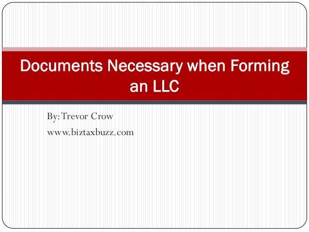 By:Trevor Crow www.biztaxbuzz.com Documents Necessary when Forming an LLC