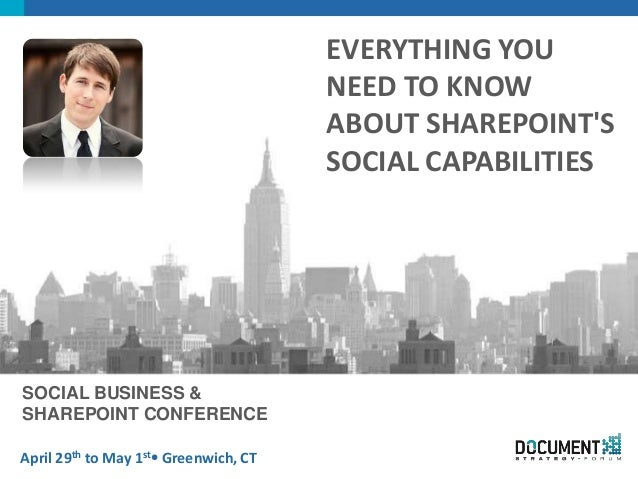 April 29th to May 1st Greenwich, CTSOCIAL BUSINESS &SHAREPOINT CONFERENCEEVERYTHING YOUNEED TO KNOWABOUT SHAREPOINTSSOCIA...